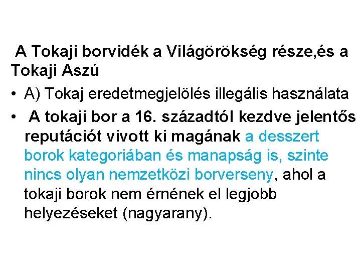 A Tokaji borvidék a Világörökség része, és a Tokaji Aszú • A) Tokaj eredetmegjelölés