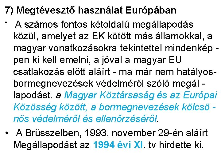 7) Megtévesztő használat Európában • A számos fontos kétoldalú megállapodás közül, amelyet az EK