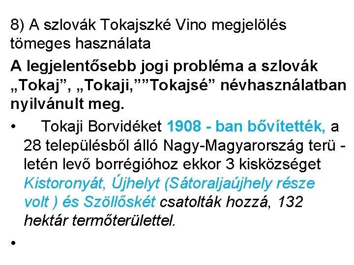 8) A szlovák Tokajszké Vino megjelölés tömeges használata A legjelentősebb jogi probléma a szlovák