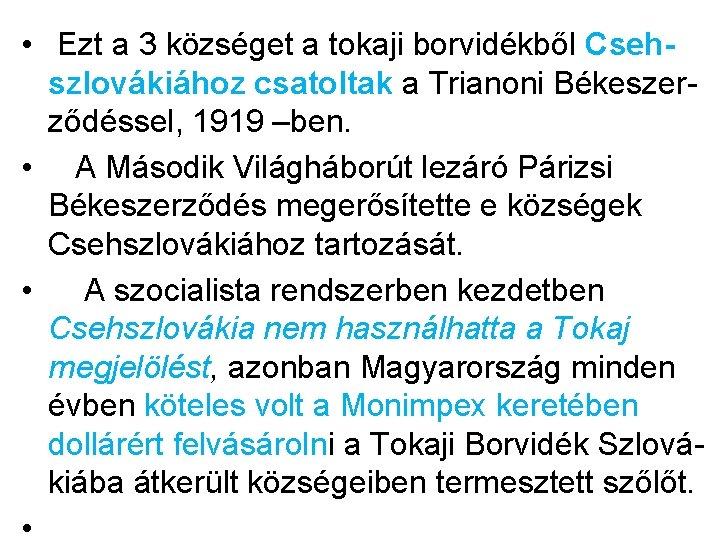 • Ezt a 3 községet a tokaji borvidékből Csehszlovákiához csatoltak a Trianoni Békeszerződéssel,