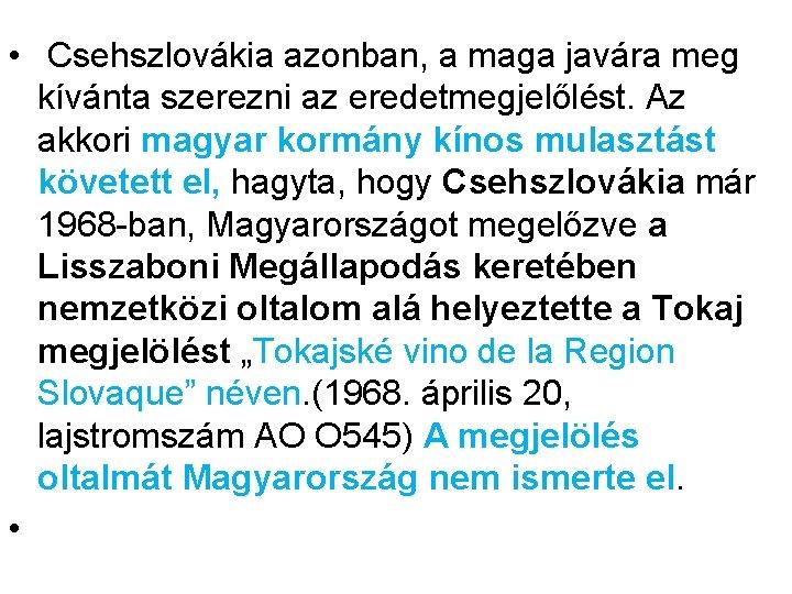 • Csehszlovákia azonban, a maga javára meg kívánta szerezni az eredetmegjelőlést. Az akkori