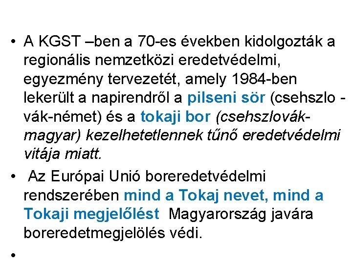 • A KGST –ben a 70 -es években kidolgozták a regionális nemzetközi eredetvédelmi,