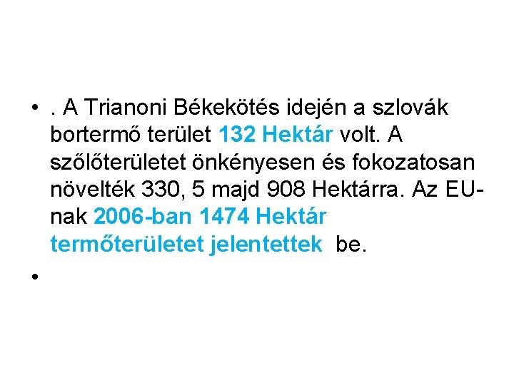 • . A Trianoni Békekötés idején a szlovák bortermő terület 132 Hektár volt.