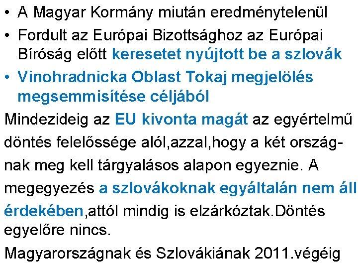 • A Magyar Kormány miután eredménytelenül • Fordult az Európai Bizottsághoz az Európai