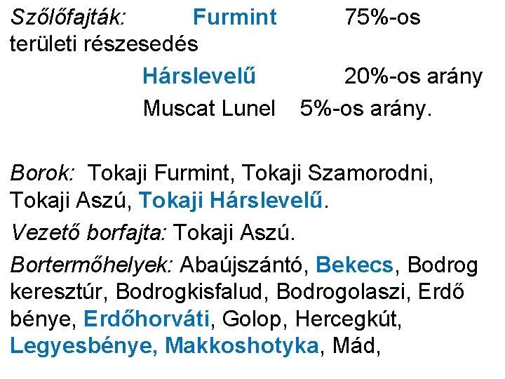 Szőlőfajták: Furmint területi részesedés Hárslevelű Muscat Lunel 75%-os 20%-os arány 5%-os arány. Borok: Tokaji