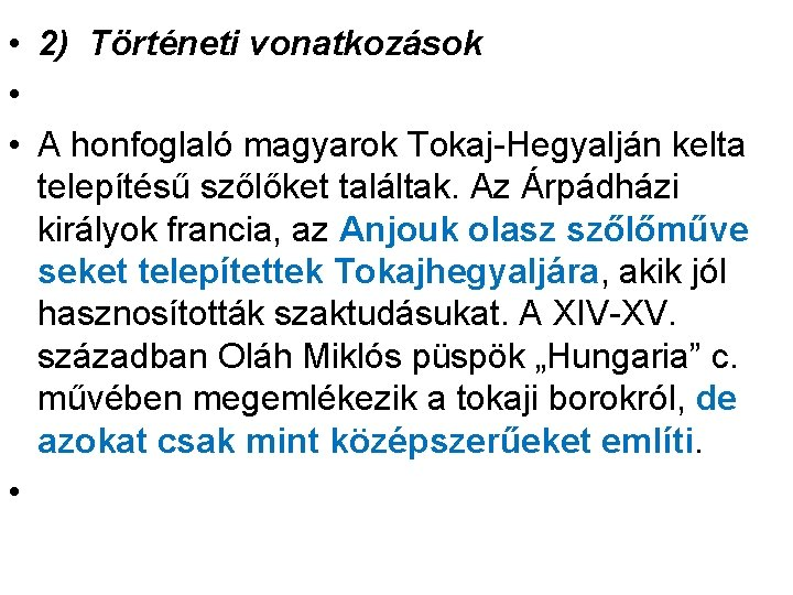 • 2) Történeti vonatkozások • • A honfoglaló magyarok Tokaj-Hegyalján kelta telepítésű szőlőket
