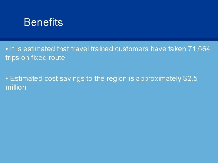 Benefits • It is estimated that travel trained customers have taken 71, 564 trips