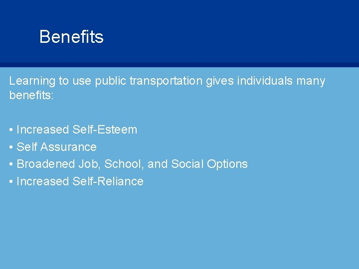 Benefits Learning to use public transportation gives individuals many benefits: • Increased Self-Esteem •