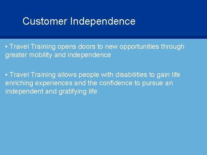 Customer Independence • Travel Training opens doors to new opportunities through greater mobility and