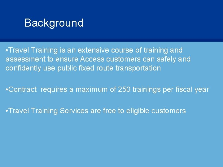 Background • Travel Training is an extensive course of training and assessment to ensure