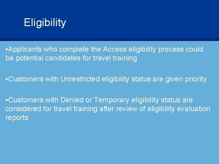 Eligibility • Applicants who complete the Access eligibility process could be potential candidates for