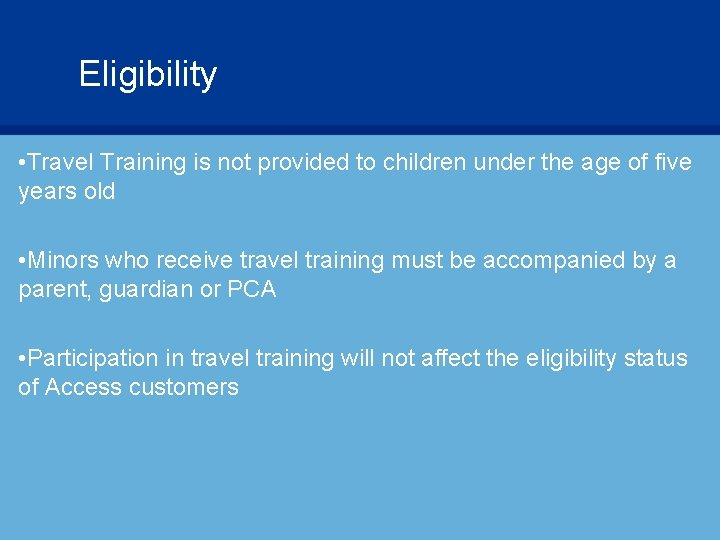 Eligibility • Travel Training is not provided to children under the age of five