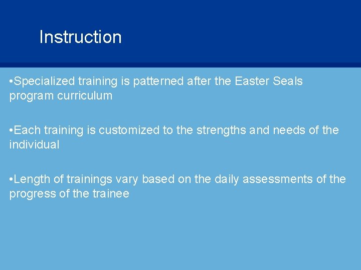 Instruction • Specialized training is patterned after the Easter Seals program curriculum • Each