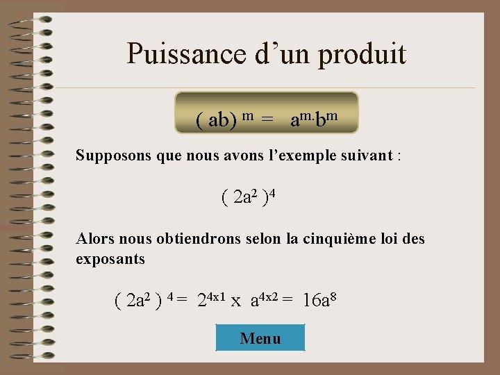 Puissance d'un produit ( ab) m = am. bm Supposons que nous avons l'exemple