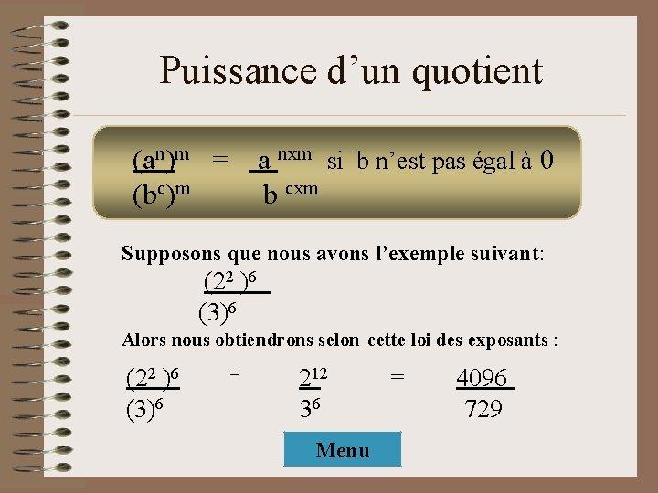 Puissance d'un quotient (an)m = (bc)m a nxm si b n'est pas égal à