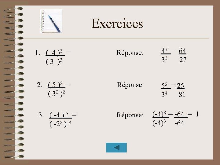 Exercices 1. ( 4 = ( 3 )3 Réponse: 43 = 64 33 27