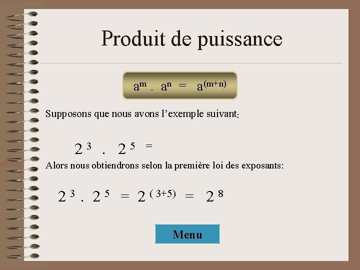 Produit de puissance amm. ann = a(m+n) a. a = a(m+n) Supposons que nous