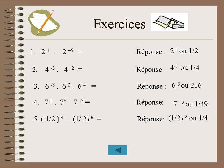 Exercices 1. 2 4. 2 – 5 = Réponse : 2 -1 ou 1/2