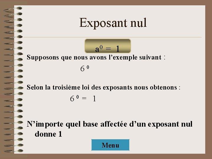 Exposant nul a 0 = 1 Supposons que nous avons l'exemple suivant : 60