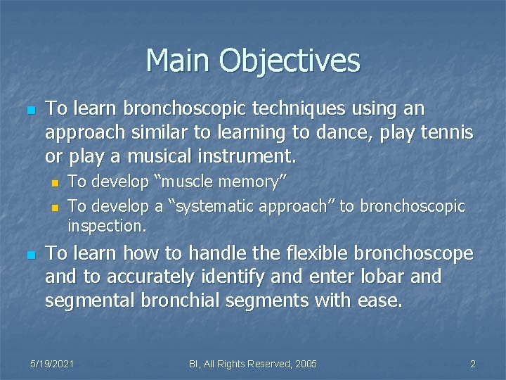 Main Objectives n To learn bronchoscopic techniques using an approach similar to learning to