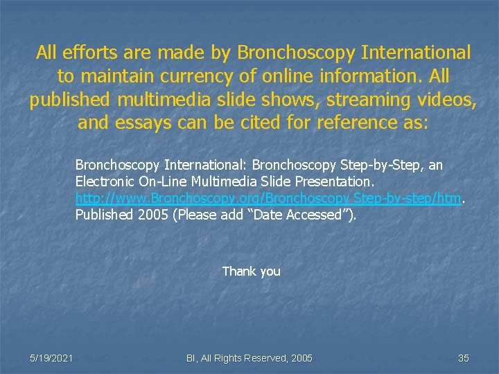 All efforts are made by Bronchoscopy International to maintain currency of online information. All