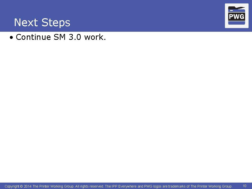 Next Steps • Continue SM 3. 0 work. Copyright © 2014 The Printer Working