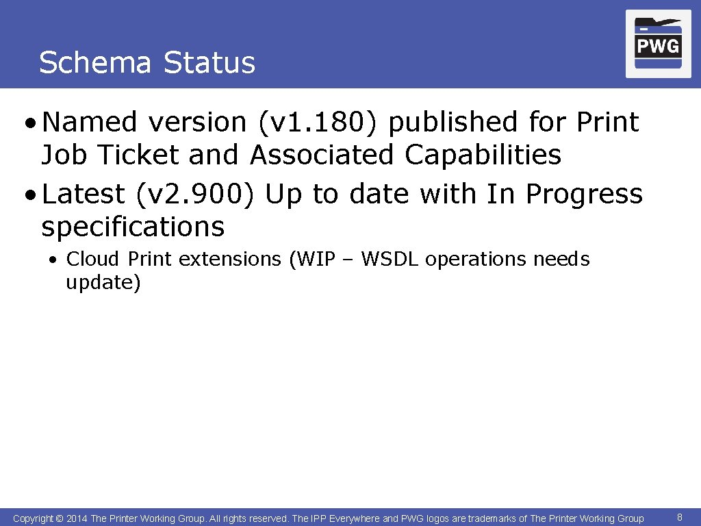 Schema Status • Named version (v 1. 180) published for Print Job Ticket and