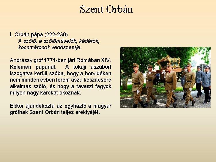 Szent Orbán I. Orbán pápa (222 -230) A szőlő, a szőlőművelők, kádárok, kocsmárosok védőszentje.