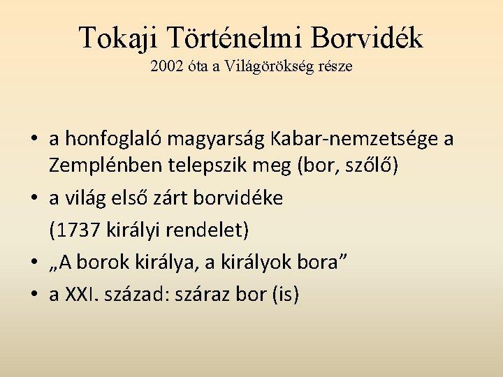 Tokaji Történelmi Borvidék 2002 óta a Világörökség része • a honfoglaló magyarság Kabar-nemzetsége a