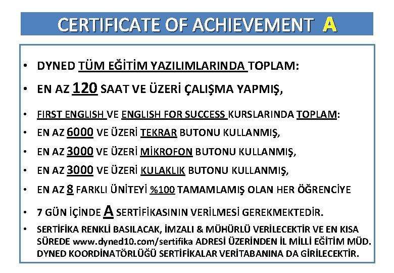 CERTIFICATE OF ACHIEVEMENT A • DYNED TÜM EĞİTİM YAZILIMLARINDA TOPLAM: • EN AZ 120