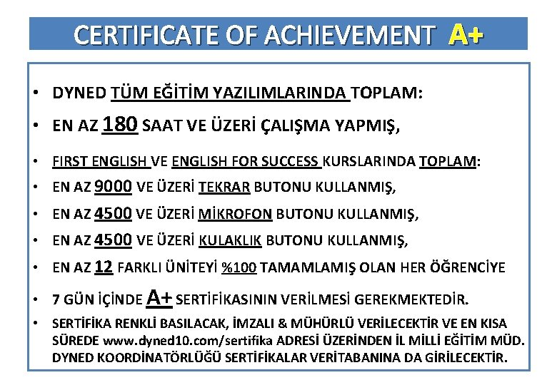CERTIFICATE OF ACHIEVEMENT A+ • DYNED TÜM EĞİTİM YAZILIMLARINDA TOPLAM: • EN AZ 180