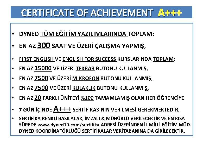 CERTIFICATE OF ACHIEVEMENT A+++ • DYNED TÜM EĞİTİM YAZILIMLARINDA TOPLAM: • EN AZ 300