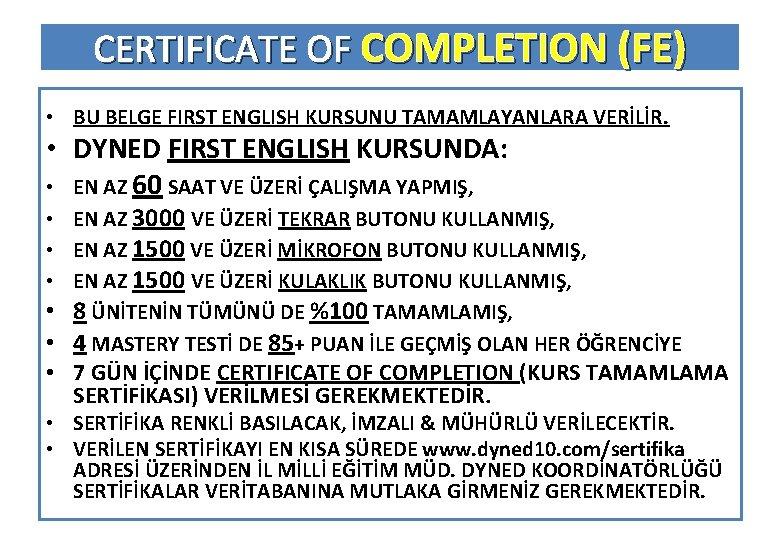 CERTIFICATE OF COMPLETION (FE) • BU BELGE FIRST ENGLISH KURSUNU TAMAMLAYANLARA VERİLİR. • DYNED