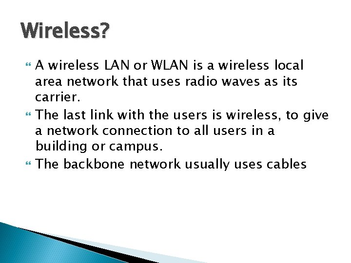 Wireless? A wireless LAN or WLAN is a wireless local area network that uses