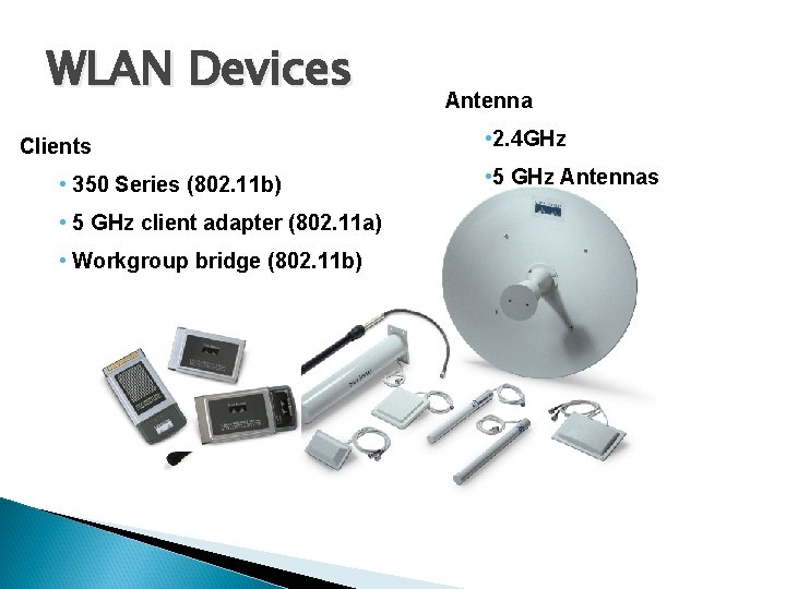 WLAN Devices Clients • 350 Series (802. 11 b) • 5 GHz client adapter