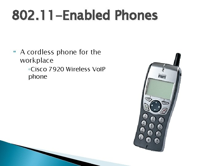 802. 11 -Enabled Phones A cordless phone for the workplace ◦Cisco 7920 Wireless Vo.