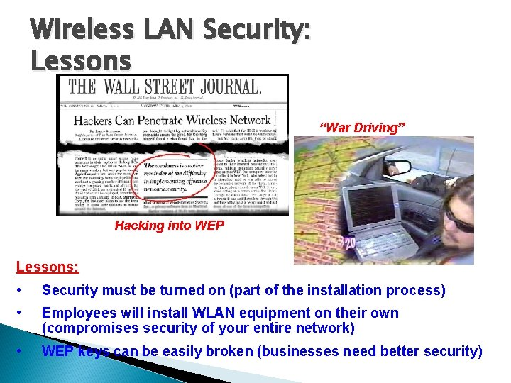 """Wireless LAN Security: Lessons """"War Driving"""" Hacking into WEP Lessons: • Security must be"""