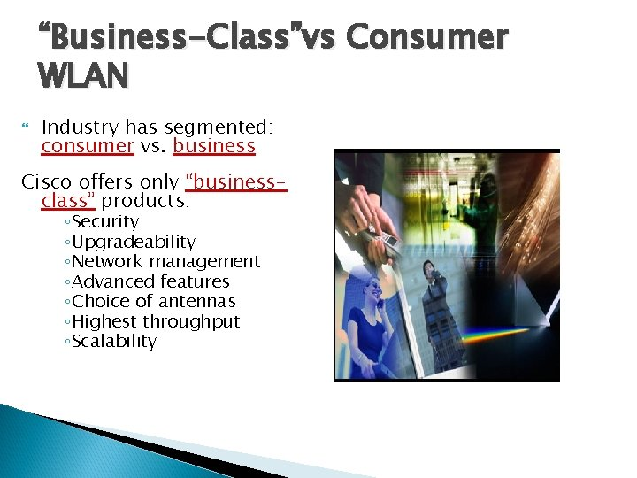 """""""Business-Class""""vs Consumer WLAN Industry has segmented: consumer vs. business Cisco offers only """"businessclass"""" products:"""