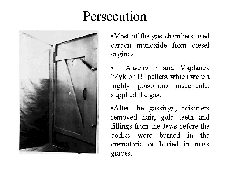Persecution • Most of the gas chambers used carbon monoxide from diesel engines. •