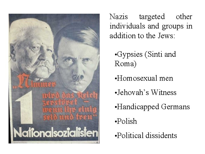 Nazis targeted other individuals and groups in addition to the Jews: • Gypsies (Sinti