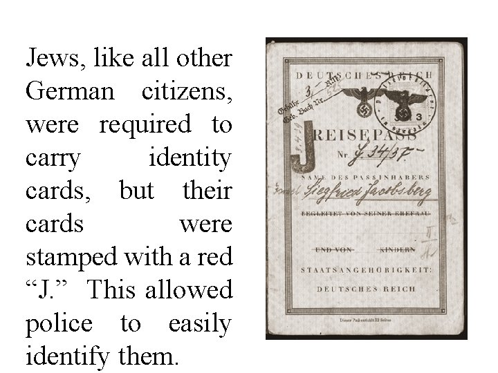 Jews, like all other German citizens, were required to carry identity cards, but their
