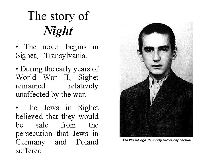 The story of Night • The novel begins in Sighet, Transylvania. • During the