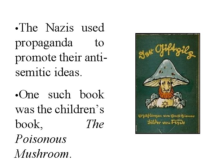 • The Nazis used propaganda to promote their antisemitic ideas. • One such