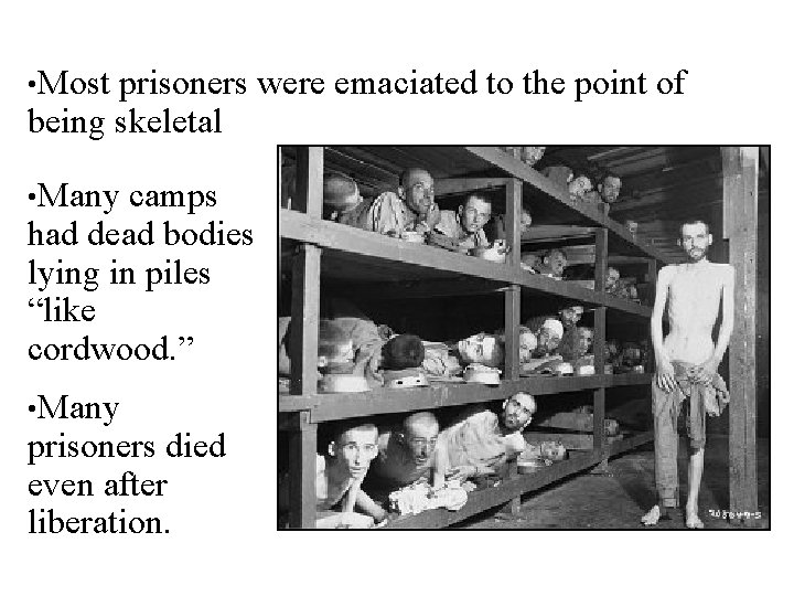• Most prisoners were emaciated to the point of being skeletal • Many