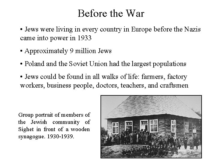 Before the War • Jews were living in every country in Europe before the