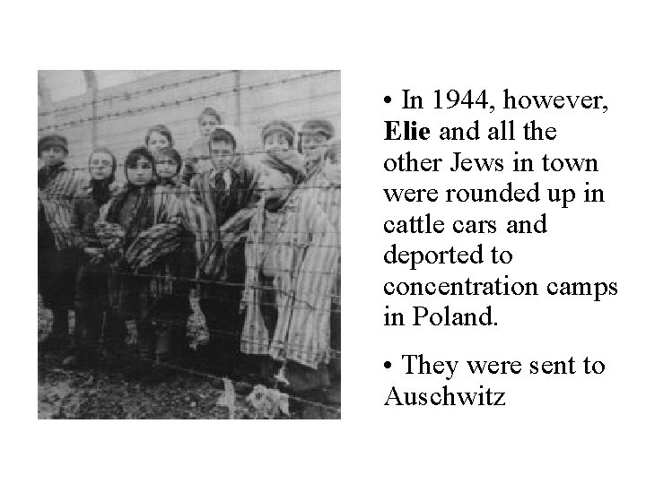 • In 1944, however, Elie and all the other Jews in town were