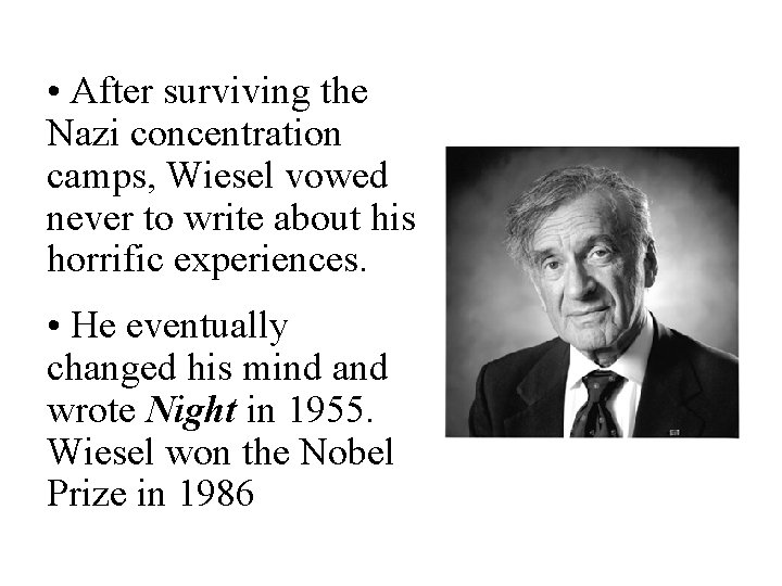 • After surviving the Nazi concentration camps, Wiesel vowed never to write about