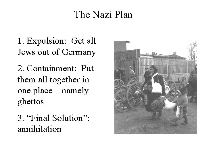 The Nazi Plan 1. Expulsion: Get all Jews out of Germany 2. Containment: Put