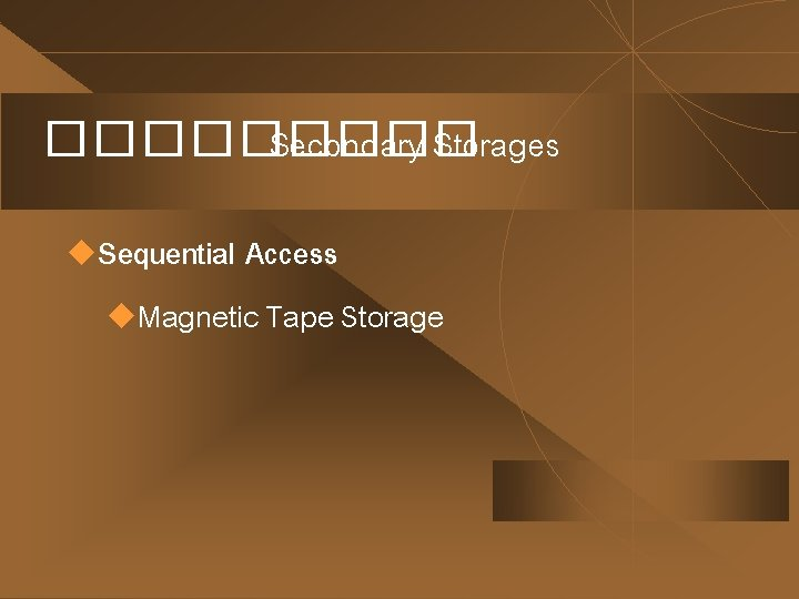 ����� Secondary Storages u. Sequential Access u. Magnetic Tape Storage