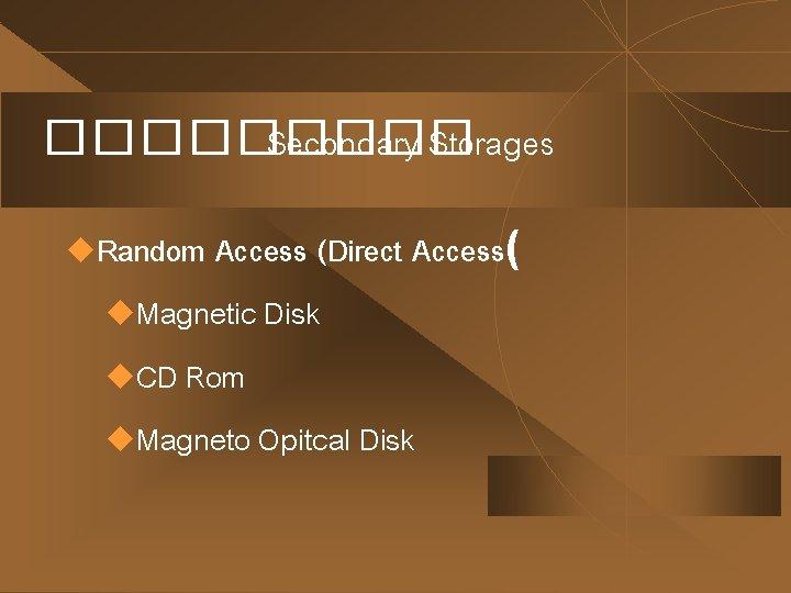 ����� Secondary Storages u. Random Access (Direct Access( u. Magnetic Disk u. CD Rom